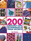 200 Crochet Tips, Techniques & Trade Secrets: An Indispensible Resource of Technical Know-How and Troubleshooting Tips (200 Tips, Techniques & Trade Secrets)