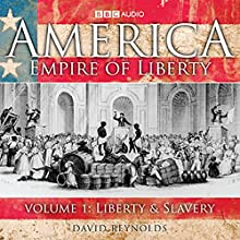 America - Empire Of Liberty: Volume 1: Liberty And Slavery Radio/TV Program by David Reynolds Narrated by David Reynolds
