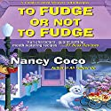 To Fudge or Not to Fudge (       UNABRIDGED) by Nancy Coco Narrated by Vanessa Johansson