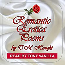 Romantic Erotica Poems (       UNABRIDGED) by T.M. Haught Narrated by Tony Vanilla