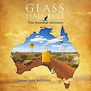 Glass Half Full: Our Australian Adventure (Sarah Jane's Travel Memoir Series Book 1) Audiobook
