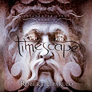 Timescape: The Dreamhouse Kings Series, Book 4 | [Robert Liparulo]