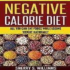 Negative Calorie Diet: All You Can Eat Foods While Losing Weight Naturally Hörbuch von Sherry S. Williams Gesprochen von: Alex Lancer