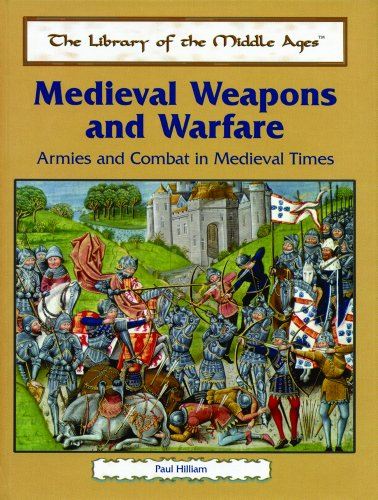 Medieval Weapons and Warfare: Armies and Combat in Medieval Times (Library of the Middle Ages)