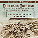Iron Rails, Iron Men, and the Race to Link the Nation: The Story of the Transcontinental Railroad (       UNABRIDGED) by Martin W. Sandler Narrated by Grover Gardner