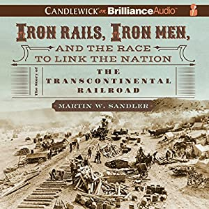 Iron Rails, Iron Men, and the Race to Link the Nation Audiobook