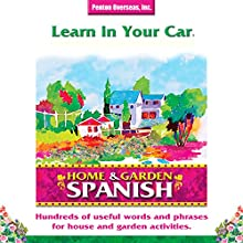 Learn in Your Car: Home & Garden, Spanish  by Barbara Thuro Narrated by Penton Overseas, Inc.