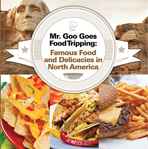mr-goo-goes-food-tripping-famous-food-and-delicacies-in-north-america-american-food-and-drink-for-ki
