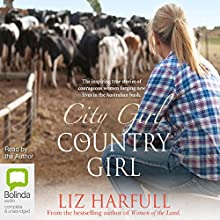 City Girl, Country Girl: The Inspiring True Stories of Courageous Women Forging New Lives in the Australian Bush Audiobook by Liz Harfull Narrated by Liz Harfull