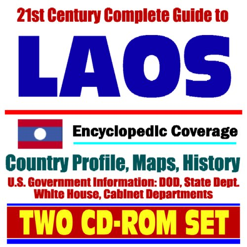 21st Century Complete Guide to Laos - Encyclopedic Coverage, Country Profile, History, DOD, State Dept., White House, CIA Factbook (Two CD-ROM Set)