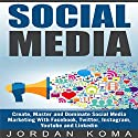 Social Media: Create, Master and Dominate Social Media Marketing with Facebook, Twitter, Instagram, Youtube and Linkedin Audiobook by Jordan Koma Narrated by D.D. Daley