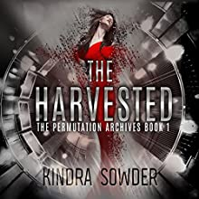 The Harvested: The Permutation Archives, Book 1 Audiobook by Kindra Sowder Narrated by Angel Clark
