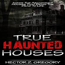 True Haunted Houses: Inside the Abandoned Houses That Bring the Dead to Life | Livre audio Auteur(s) : Hector Z. Gregory Narrateur(s) : Jeffery Lynn Hutchins