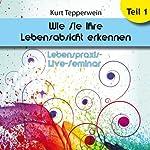 Wie Sie Ihre Lebensabsicht erkennen: Teil 1 (Lebenspraxis-Live-Seminar) | Kurt Tepperwein