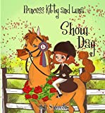 Show Day (Princess Kitty and Luna Book 3)