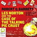 Les Norton and the Case of the Talking Pie Crust (       UNABRIDGED) by Robert G Barrett Narrated by Dino Marnika