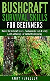 Bushcraft Survival Skills for Beginners: Master The Bushcraft Basics - Fundamentals, Tools & Safety, & Self-Sufficiency For Your First Time Journey (Bushcraft, ... Skills, Wilderness) (English Edition)