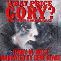 What Price Gory? (       UNABRIDGED) by Terry M. West Narrated by Gene Blake