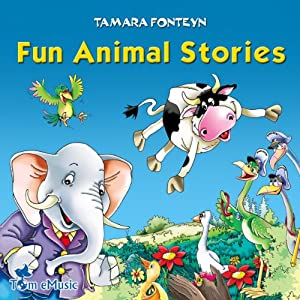 Fun Animal Stories for Children 4-8 Years Old: Adventures with Amazing Animals, Treasure Hunters, Explorers, and an Old Locomotive | [Tamara Fonteyn]