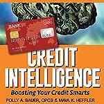 Credit Intelligence: Boosting Your Credit Smarts   Polly A. Bauer,Mava K. Heffler