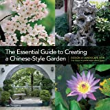 img - for The Essential Guide to Creating a Chinese-Style Garden: Design a Landscape for the Soul in Your Own Backyard book / textbook / text book