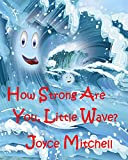 How Strong Are You, Little Wave? (ADVENTURE & EDUCATION KIDS BOOKS COLLECTION: BEGINNER READER: EARLY LEARNING) (VALUES E-BOOK)