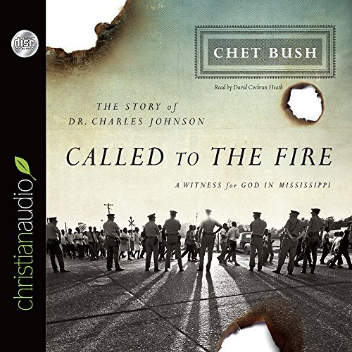 Called to the Fire: A Witness for God in Mississippi; The Story of Dr. Charles Johnson by Cheston M. Bush (2013-02-01)