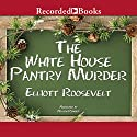 The White House Pantry Murder: Eleanor Roosevelt, Book 4 Audiobook by Elliott Roosevelt Narrated by Nelson Runger