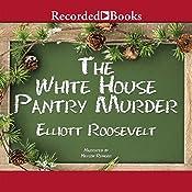 The White House Pantry Murder: Eleanor Roosevelt, Book 4   [Elliott Roosevelt]