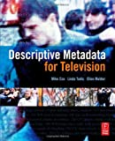 echange, troc Mike Cox, Ellen Mulder, Linda Tadic - Descriptive Metadata for Television: An End-to-End Introduction