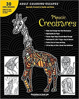 Adult Coloring Escapes Coloring Books for Adults - Mosaic Creatures Featuring 30 Stress Relieving Designs of Animals and Mythical Creatures