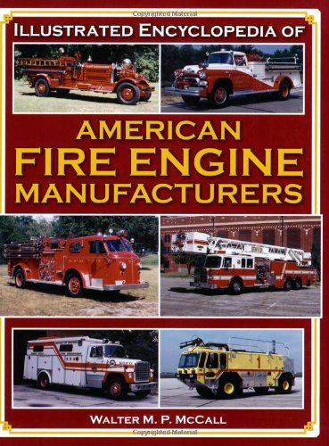 Illustrated Encyclopedia of American Fire Engine Manufacturers PDF
