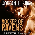 Mocker of Ravens: SPECTR Series 2, Book 1 (       UNABRIDGED) by Jordan L. Hawk Narrated by Brad Langer