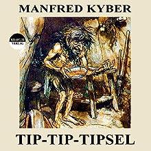 Tip-Tip-Tipsel (       ungekürzt) von Manfred Kyber Gesprochen von: Karlheinz Gabor