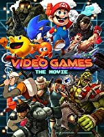 Video Games: The Movie [HD]