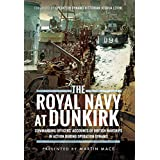 The Royal Navy at Dunkirk: Commanding Officers' Accounts of British Warships In Action During Operation Dynamo