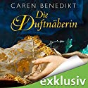 Die Duftnäherin (Duftnäherin 1) Audiobook by Caren Benedikt Narrated by Gabriele Blum