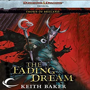 The Fading Dream: Eberron: Thorn of Breland, Book 3 | [Keith Baker]