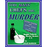 Too Many Chefs are... MURDER (Maggie Flaherty Murder Mystery # 9) (Maggie Flaherty Murder Mystery Series)