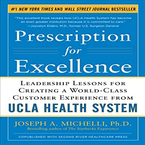 Prescription for Excellence: Leadership Lessons for Creating a World Class Customer Experience from UCLA Health System | [Joseph Michelli]