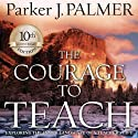 The Courage to Teach: Exploring the Inner Landscape of a Teacher's Life (       UNABRIDGED) by Parker J. Palmer Narrated by Stefan Rudnicki