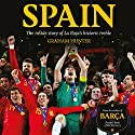 Spain: The Inside Story of La Roja's Historic Treble (       UNABRIDGED) by Graham Hunter Narrated by Graham Hunter