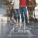 Third Time's the Charm: Three Rivers Ranch Romance, Book 2 Audiobook by Liz Isaacson Narrated by Becky Doughty