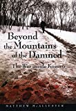Beyond the Mountains of the Damned: The War Inside Kosovo