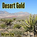 Desert Gold (       UNABRIDGED) by Zane Grey Narrated by Al Kessel