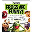 Frogs Are Funny!: The Most Sensational, Inspirational, Celebrational, Muppetational Muppets Joke Book EVER!