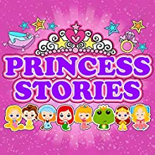 Princess Stories Audiobook by Roger William Wade, Gabrielle-Suzanne Barbot de Villeneuve, Jacob Grimm, Wilhelm Grimm, Hans Christian Anderson, Elizabeth Baker Narrated by Brenda Markwell, Robin Markwell