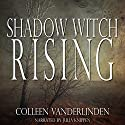 Shadow Witch Rising: Copper Falls, Book 1 (       UNABRIDGED) by Colleen Vanderlinden Narrated by Julia Knippen
