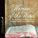 Women of the Word: How to Study the Bible with Both Our Hearts and Our Minds (       UNABRIDGED) by Jen Wilkin Narrated by Jen Wilkin