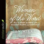 Women of the Word: How to Study the Bible with Both Our Hearts and Our Minds | Jen Wilkin